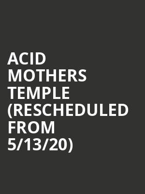 Acid Mothers Temple (Rescheduled from 5/13/20) at Club Congress