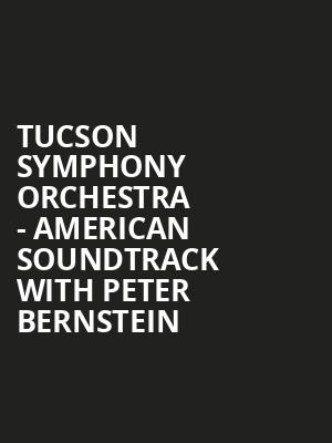 Tucson Symphony Orchestra - American Soundtrack with Peter Bernstein at Tucson Music Hall