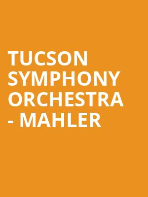 Tucson Symphony Orchestra - Mahler at Tucson Music Hall