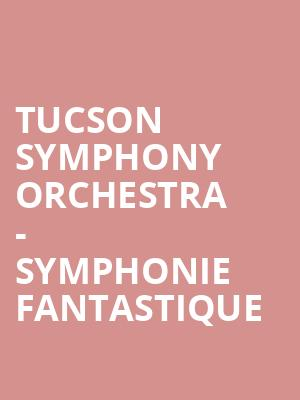 Tucson Symphony Orchestra - Symphonie Fantastique at Tucson Music Hall