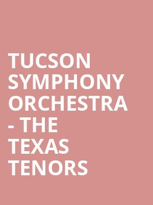 Tucson Symphony Orchestra - The Texas Tenors at Tucson Music Hall